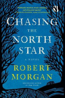 Chasing the North Star av Robert Morgan (Heftet)