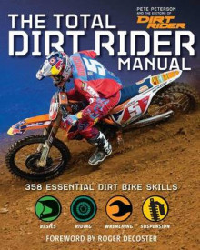 The Total Dirt Rider Manual av Pete Peterson og The Editors of Dirt Rider (Heftet)