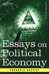 Essays on Political Economy av Frederic Bastiat (Heftet)