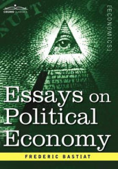 Essays on Political Economy av Frederic Bastiat (Innbundet)