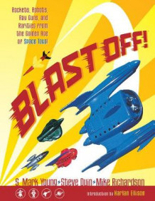 Blast off!: Rockets, Robots, Ray Guns, and Rarities from the Golden Age of Space Toys av Steve Duin, S. Mark Young og Mike Richardson (Heftet)