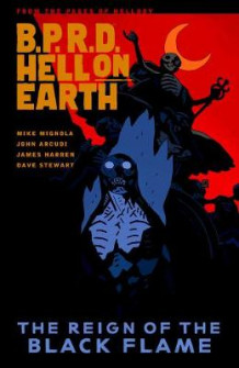 B.P.R.D. Hell on Earth Volume 9: The Reign of the Black Flame (Heftet)