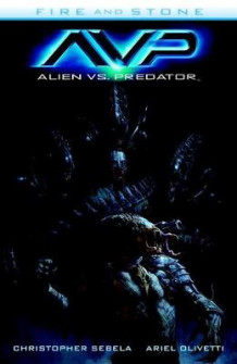 Alien vs. Predator: Fire and Stone av Chris Sebela (Heftet)
