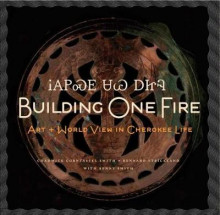 Building One Fire: Art and World View in Cherokee Life av C. Smith og et al. (Innbundet)