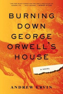 Burning Down George Orwell's House av Andrew Ervin og Anne Richardson Roiphe (Innbundet)