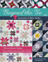 Omslag - Beyond the Tee, Innovative T-Shirt Quilts