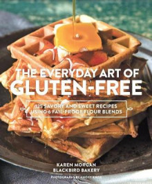 Everyday Art of Gluten-Free Baking: 125 Savory & Sweet Recipes av Karen Morgan (Innbundet)