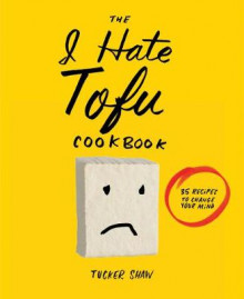 The I Hate Tofu Cookbook av Tucker Shaw (Innbundet)