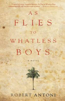 As Flies to Whatless Boys av Robert Antoni (Innbundet)