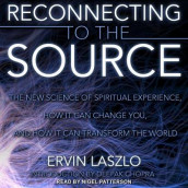 Reconnecting to the Source av Ervin Laszlo (Lydbok-CD)