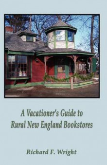 A Vacationer's Guide to Rural New England Bookstores av Dr Richard Wright (Heftet)
