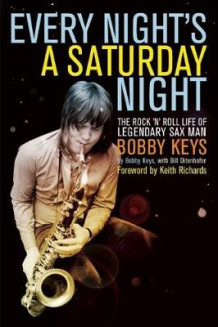 Every Night's a Saturday Night av Bobby Keys (Heftet)