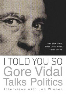I Told You So: Gore Vidal Talks Politics (Heftet)