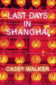 Last Days in Shanghai av Casey Walker (Innbundet)