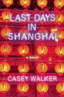 Last Days in Shanghai av Casey Walker (Heftet)