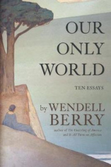 Our Only World av Wendell Berry (Heftet)