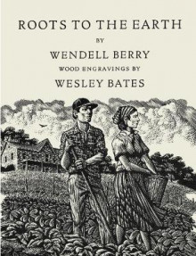 Roots to the Earth av Wendell Berry og Wesley Bates (Innbundet)