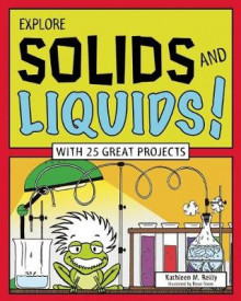 EXPLORE SOLIDS AND LIQUIDS! av Kathleen M. Reilly (Innbundet)