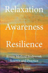 Omslag - Relaxation Awareness Resilience, Rosen Method Bodywork Science and Practice
