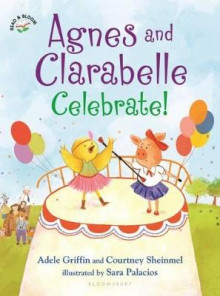 Agnes and Clarabelle Celebrate! av Adele Griffin og Courtney Sheinmel (Innbundet)