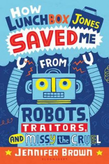 How Lunchbox Jones Saved Me from Robots, Traitors, and Missy the Cruel av Jennifer Brown (Innbundet)