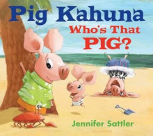 Pig Kahuna: Who's That Pig? av Jennifer Sattler (Innbundet)
