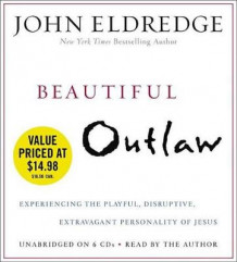 Beautiful Outlaw av John Eldredge (Lydbok-CD)