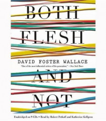 Both Flesh and Not av David Foster Wallace (Lydbok-CD)