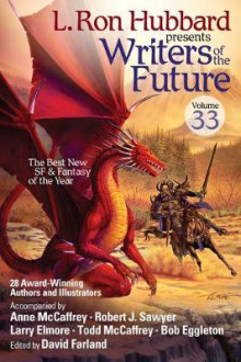 Writers of the Future, Volume 33 av L Ron Hubbard, Anne McCaffrey, Robert J Sawyer, Todd McCaffrey, Larry Elmore, Dustin Steinacker og Sean Hazlett (Heftet)