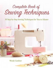 Complete Book of Sewing Techniques av Wendy Gardiner (Heftet)