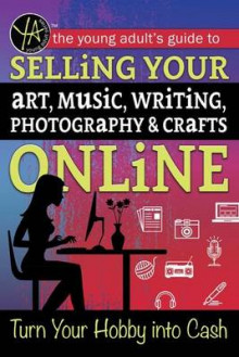 The Young Adult's Guide to Selling Your Art, Music, Writing, Photography, & Crafts Online av Atlantic Publishing Group (Heftet)