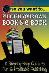 Omslag - So You Want to Publish Your Own Book & E-Book