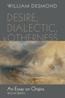 Desire, Dialectic, and Otherness av William Desmond (Heftet)