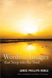 Words and Images That Seep Into the Soul av James Phillips Noble (Heftet)