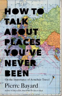 How to Talk About Places You've Never Been av Pierre Bayard (Innbundet)