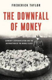 The Downfall of Money av Frederick Taylor (Innbundet)