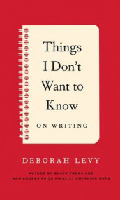Things I Don't Want to Know av Deborah Levy (Innbundet)