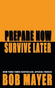 Prepare Now Survive Later av Bob Mayer (Heftet)