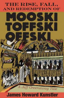The Rise, Fall, and Redemption of Mooski Toffski Offski av James Howard Kunstler (Heftet)