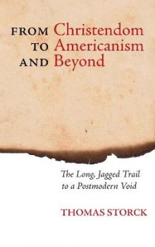 From Christendom to Americanism and Beyond av Thomas Storck (Innbundet)