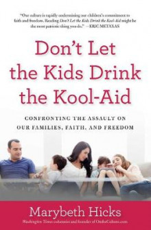 Don't Let the Kids Drink the Kool-Aid av Marybeth Hicks (Heftet)