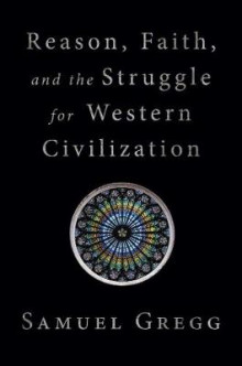 Reason, Faith, and the Struggle for Western Civilization av Samuel Gregg (Innbundet)