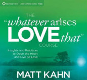 Whatever Arises, Love That Course av Matt Kahn (Lydbok-CD)