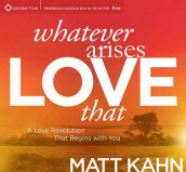 Whatever Arises, Love That av Matt Kahn (Lydbok-CD)