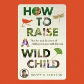 How to Raise a Wild Child av Sean Runnette og Scott Sampson (Lydbok-CD)