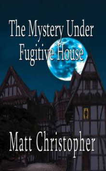 The Mystery Under Fugitive House av Matt Christopher (Heftet)