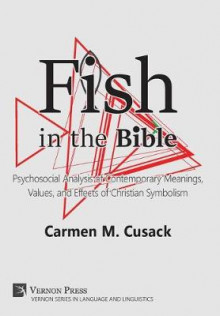Fish in the Bible: Psychosocial Analysis of Contemporary Meanings, Values, and Effects of Christian Symbolism av Carmen M. Cusack (Innbundet)
