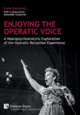 Omslag - Enjoying the Operatic Voice: A Neuropsychoanalytic Exploration of the Operatic Reception Experience