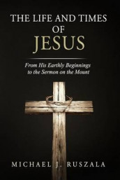 The Life and Times of Jesus av Wyatt North og Michael J Ruszala (Heftet)