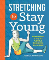 Stretching to Stay Young av Jessica Matthews (Heftet)
